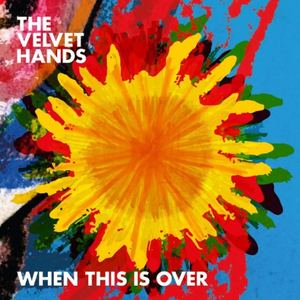The Velvet Hands - When This Is Over