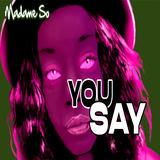 Madame So  - You Say