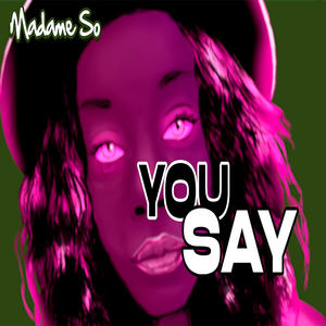 Madame So  - You Say