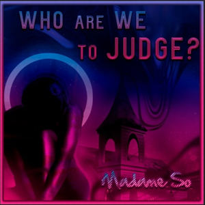 Madame So  - Who Are We To Judge?