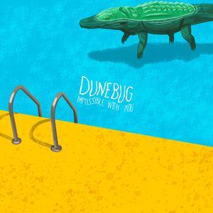 Dunebug - Impossible With You