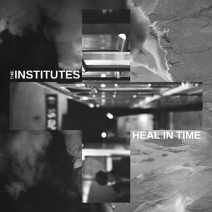 The Institutes - Heal In Time
