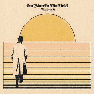 Our Man In The Field - It Was Ever So