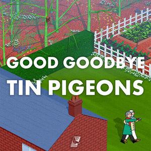 Tin Pigeons - Good Goodbye