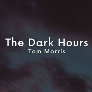 Tom Morris - The Dark Hours