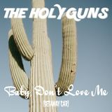THE HOLY GUNS - BABY, DON'T LOVE ME (GETAWAY CAR)