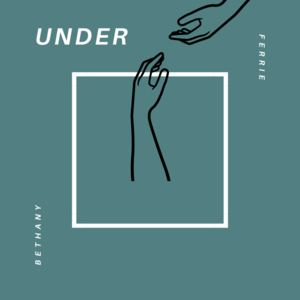 Bethany Ferrie - Under