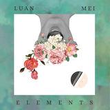 LUAN MEI - Elements