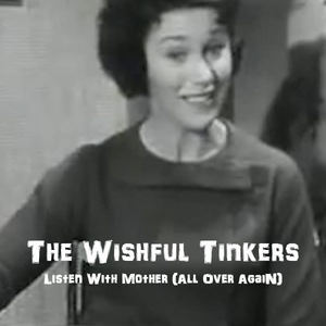 The Wishful Tinkers - Listen With Mother (All Over Again)