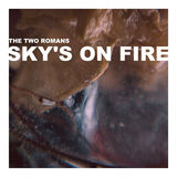 The Two Romans - Sky's On Fire