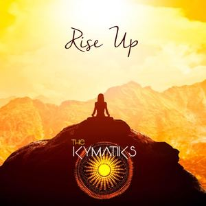 The Kymatiks - Rise Up by The Kymatiks