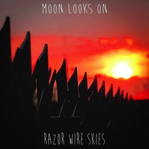 Moon Looks On - Razor Wire Skies