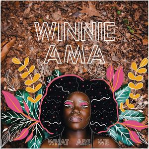 Winnie Ama - What Are We