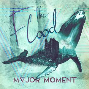 Major Moment - The Flood