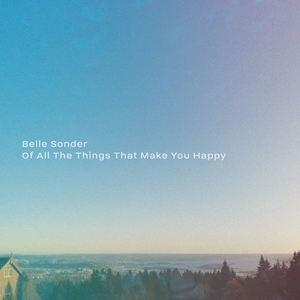 Belle Sonder - Of All The Things That Make You Happy
