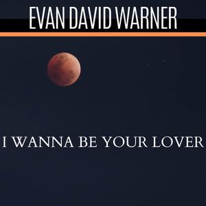 Evan David Warner - I Wanna Be Your Lover
