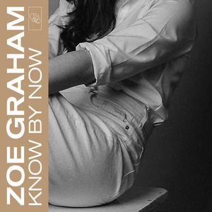 Zoe Graham - Know By Now