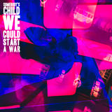 Somebody's Child - We Could Start A War