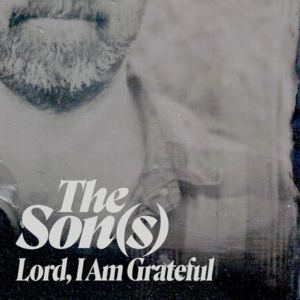 The Son(s) - Lord, I Am Grateful