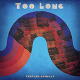 Certain Animals - Too Long