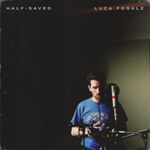 Luca Fogale - Half-Saved