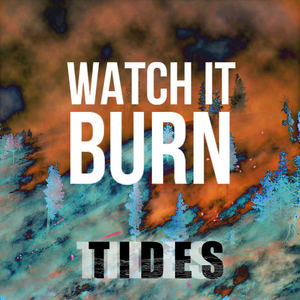 Tides  - Watch It Burn