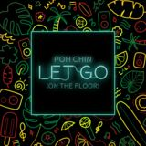 Poh Chin - Let Go (On the Floor)
