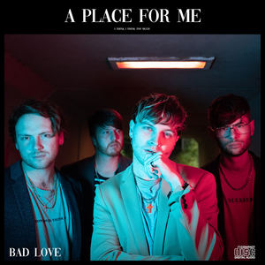 Bad Love - A Place For Me