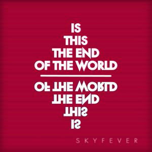Skyfever - Is This The End Of The World