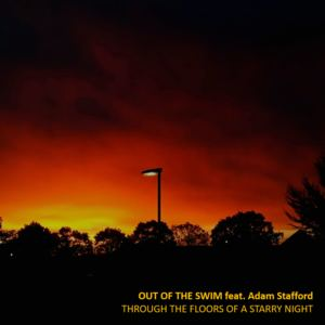 Out of the Swim - Through the Floors of a Starry Night (feat. Adam Stafford)