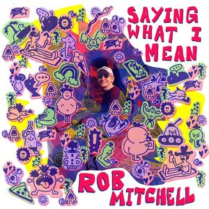 Rob Mitchell - Saying What I Mean