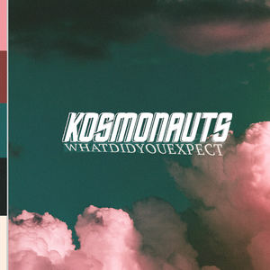 Kosmonauts - What Did You Expect