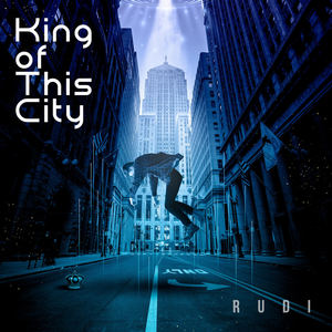 R U D I - King of This City