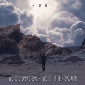 R U D I - Too Close to the Sun