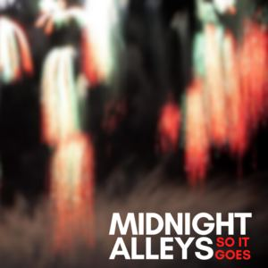 Midnight Alleys - So It Goes
