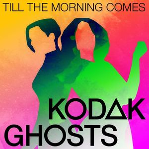 Kodak Ghosts - Till the morning comes