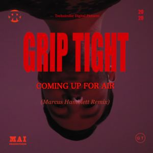 GRIP TIGHT - Coming Up For Air (Marcus Hamblett Remix)