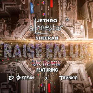Jethro Sheeran ft Ed Sheeran x Trunkie - Raise Em Up