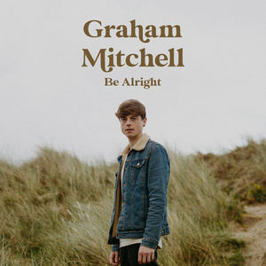 Graham Mitchell - Be Alright