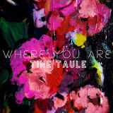 Tine Taule - Where You Are