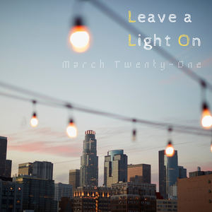 March Twenty-One - Leave a Light On