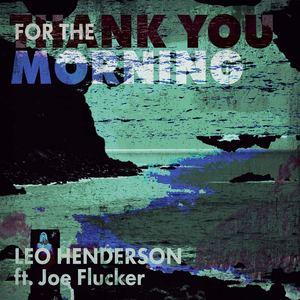 Leo Henderson - Thank You for the Morning (feat. Joe Flucker)