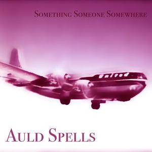 Auld Spells - Something Someone Somewhere