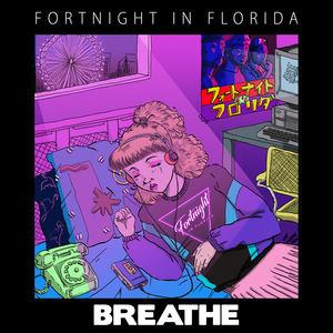 Fortnight In Florida - Breathe