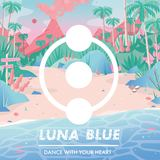 Luna Blue - Dance With Your Heart