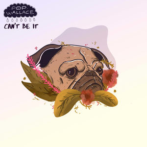 Pop Wallace - Can't Be It