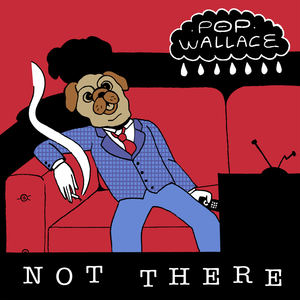 Pop Wallace - Not There