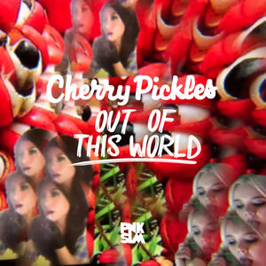 Cherry Pickles - Out Of This World