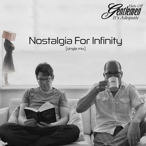 Hats Off Gentlemen It's Adequate - Nostalgia For Infinity (single mix)
