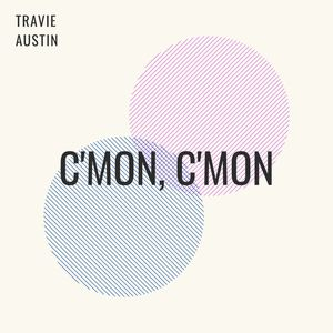 Travie Austin - C'mon, C'mon